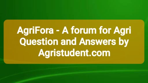 AGRIFORA - A FORUM FOR AGRI QUESTION AND ANSWERS BY AGRISTUDENT.COM